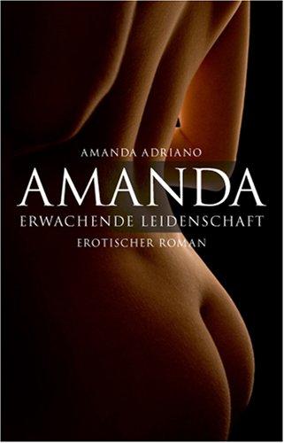 Amanda. Erwachende Leidenschaft: Erotischer Roman  by  Amanda Adriano