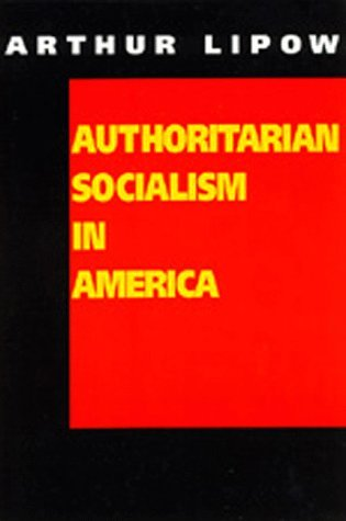 Authoritarian Socialism in America: Edward Bellamy and the Nationalist Movement Arthur Lipow