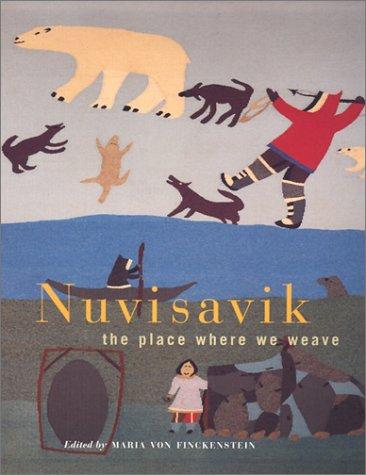 Nuvisavik: The Place Where We Weave  by  Maria Von Finckenstein