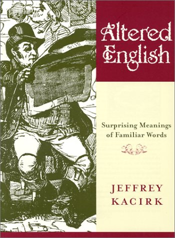 Altered English: Surprising Meanings of Familiar Words  by  Jeffrey Kacirk