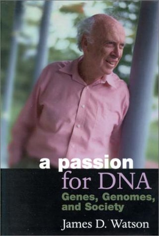 A Passion for DNA: Genes, Genomes, and Society James D. Watson
