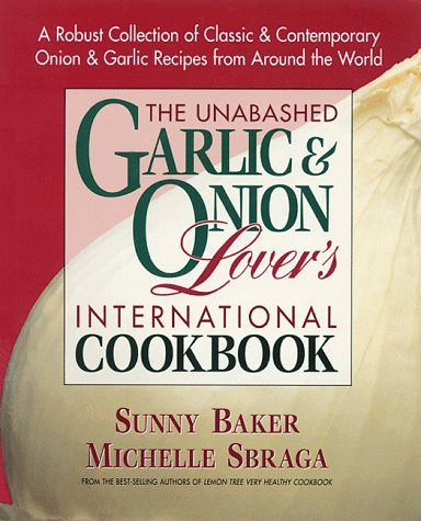 The Unabashed Garlic and Onion Lovers International Cookbook Sunny Baker