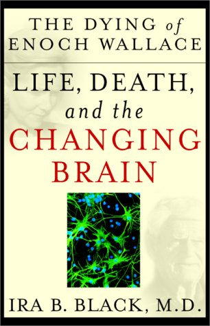 The Dying of Enoch Wallace: Life, Death, and the Changing Brain Ira B. Black