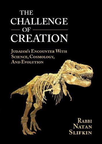 The Challenge of Creation: Judaisms Encounter with Science, Cosmology, and Evolution  by  Natan Slifkin