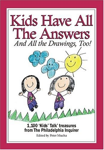 Kids Have All the Answers: And All the Drawings, Too!  by  Peter Mucha