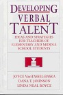 Developing Verbal Talent: Ideas and Strategies for Teachers of Elementary and Middle School Students Joyce L. VanTassel-Baska
