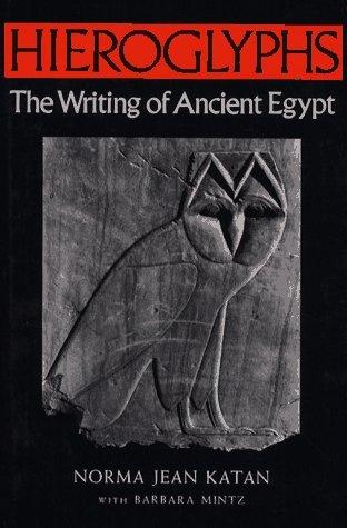 Hieroglyphs: The Writing of Ancient Egypt Norma Jean Katan