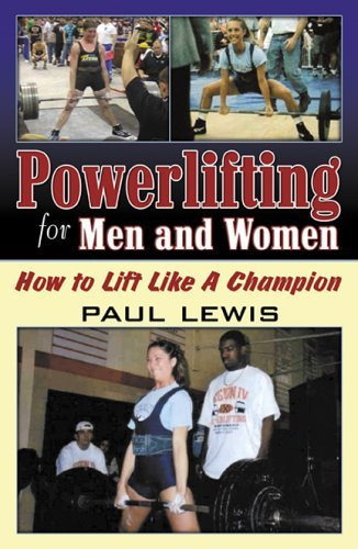 Powerlifting for Men And Women: How to Lift Like a Champion  by  Paul Lewis