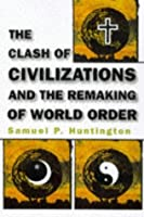 An analysis of the remarking of world order by samuel p huntington