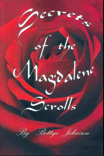 Secrets Of The Magdalene Scrolls  by  Bettye Johnson