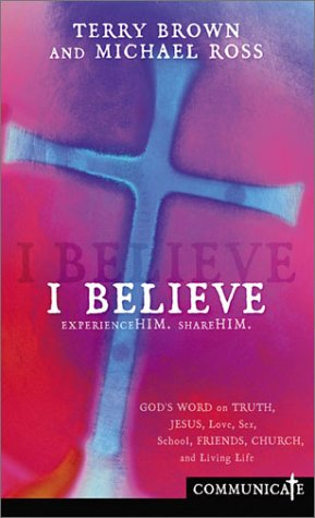 I Believe: Gods Word on Truth, Jesus, Love, Fear, School, Friends, Church, and Living Life Terry Brown