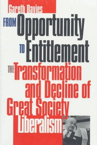 From Opportunity To Entitlement: The Transformation And Decline Of Great Society Liberalism  by  Gareth Davies