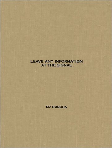 Leave Any Information at the Signal: Writings, Interviews, Bits, Pages Ed Ruscha