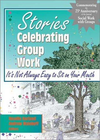 Stories Celebrating Group Work: Its Not Always Easy to Sit on Your Mouth Roselle Kurland