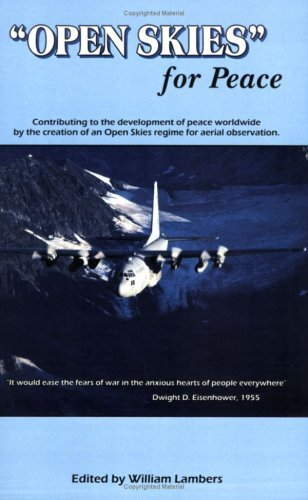 Open Skies for Peace: Contributing to the Development of Peace Worldwide  by  the Creation of the Open Skies Regime for Aerial Observation by William Lambers