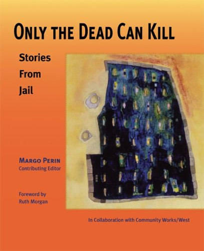Only the Dead Can Kill: Stories from Jail Margo Perin