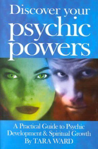 Discover Your Psychic Powers: A Practical Guide to Psychic Development & Spiritual Growth  by  Tara Ward
