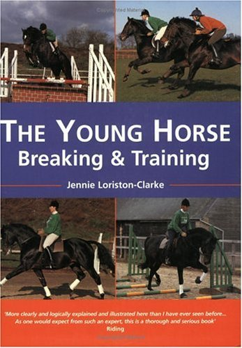 The Young Horse: Breaking And Training  by  Jennie Loriston-Clarke