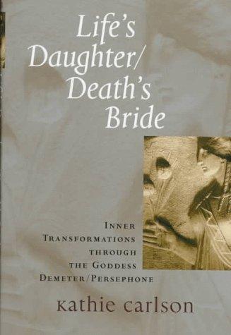 Lifes Daughter/Deaths Bride Kathie Carlson
