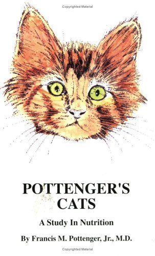 Pottengers Cats: A Study In Nutrition  by  Francis Marion Pottenger
