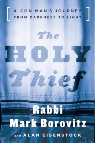The Holy Thief: A Con Mans Journey from Darkness to Light Mark Borovitz