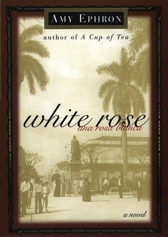 White Rose--una Rosa Blanca: A Novel Amy Ephron