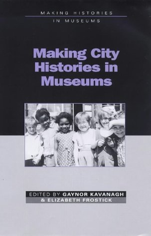 Making City Histories in Museums  by  Gaynor Kavanagh