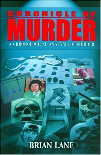 Chronicle of Murder: A Chronological Analysis of Murder Brian Lane