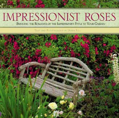 Impressionist Roses: Bringing the Romance of the Impressionist Style to Your Garden Derek Fell