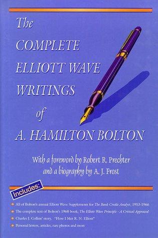 The Complete Elliott Wave Writings Of A. Hamilton Bolton  by  Robert R. Prechter Jr.