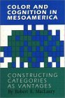 Color And Cognition In Mesoamerica: Constructing Categories As Vantages  by  Robert E. MacLaury