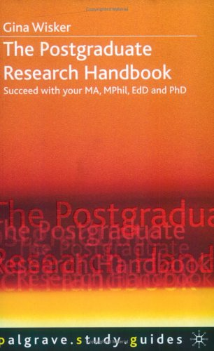 The Postgraduate Research Handbook: Succeed With Your MA, MPhil, EdD And PhD Gina Wisker