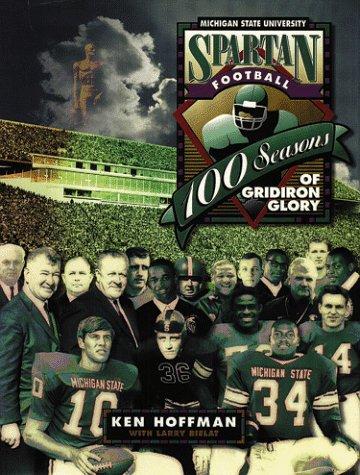 Spartan Football: 100 Seasons Of Gridiron Glory Ken Hoffman