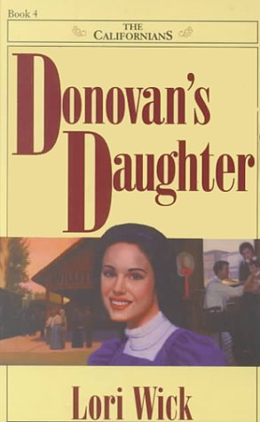 Donovans Daughter (The Californians, #4)  by  Lori Wick