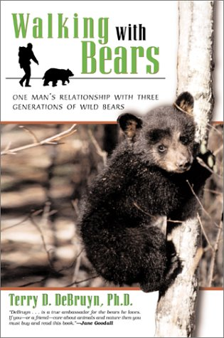 Walking with Bears: One Mans Relationship with Three Generations of Wild Bears Terry DeBruyn