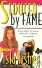 Seduced  by  Fame by Isla Fisher
