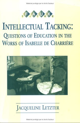 Intellectual Tacking: Questions of Education in the Works of Isabelle de Charrière  by  Jacqueline Letzter
