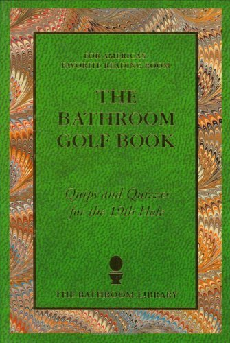 The Bathroom Golf Book: Quips and Quizzes for the 19th Hole  by  Harry  Patterson