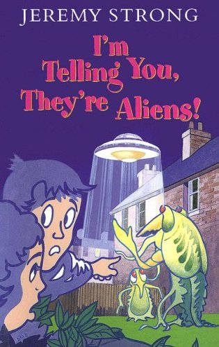 Im Telling You, Theyre Aliens!  by  Jeremy Strong