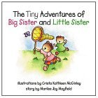 The Tiny Adventures of Big Sister and Little Sister Marilee Joy Mayfield