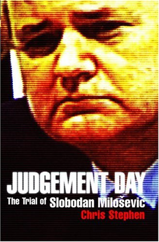 Judgement Day: The Trial of Slobodan Milosevic  by  Chris Stephen