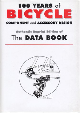 100 Years of Bicycle Component and Accessory Design : The Data Book Anonymous