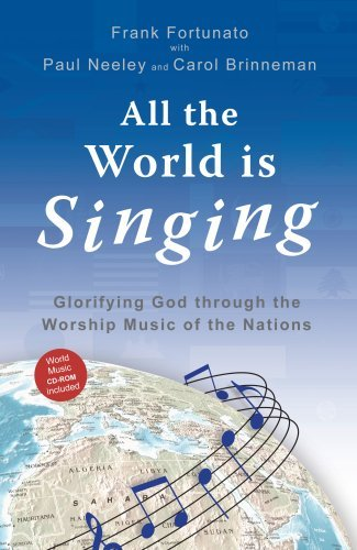 All The World Is Singing: Glorifying God through the Worship Music of the Nations  by  Frank Fortunato