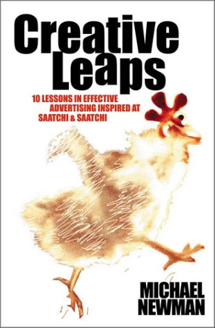 Creative Leaps: 10 Lessons In Effective Advertising Inspired At Saatchi & Saatchi Michael  W. Newman