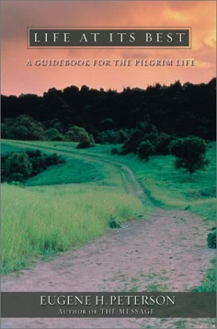 Life at Its Best: A Guidebook for the Pilgrim Life Eugene H. Peterson
