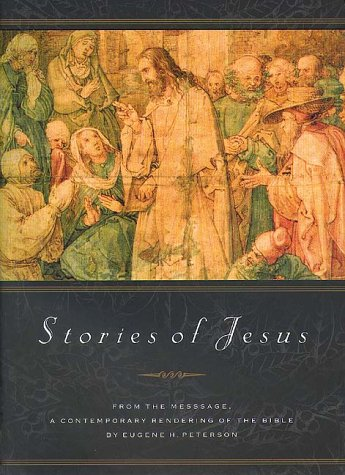 Stories of Jesus: From the Text of the Message Eugene H. Peterson