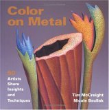Color on Metal: 50 Artist Share Insights and Techniques Tim McCreight