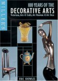 Millers 100 Years of the Decorative Arts: Victoriana, Arts & Crafts, Art Nouveau, & Art Deco Eric Knowles