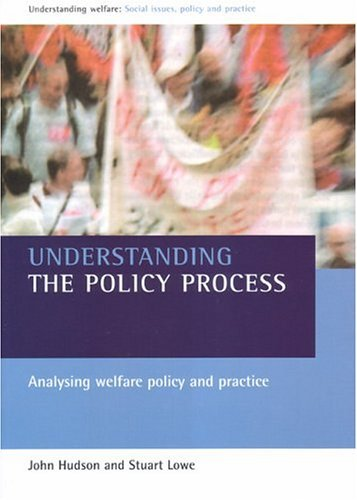 Understanding The Policy Process: Analysing Welfare Policy And Practice  by  John Hudson