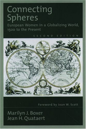 Connecting Spheres: European Women In A Globalizing World, 1500 To The Present Marilyn Jacoby Boxer